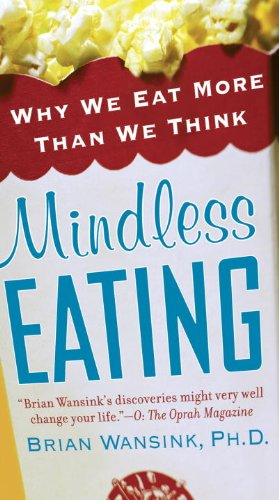 Mindless Eating: Why We Eat More Than We Think by Brian Wansink Ph.d.