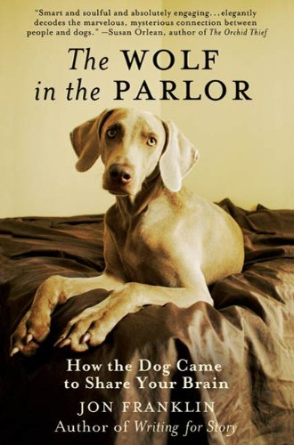 The Wolf in the Parlor: How the Dog Came to Share Your Brain by Jon Franklin