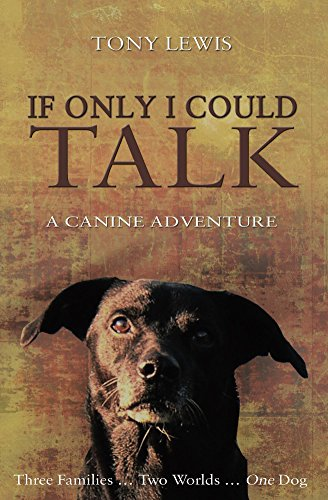 If Only I Could Talk: A Canine Adventure by Tony Lewis
