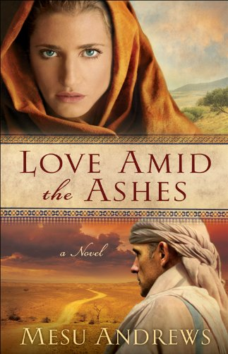 Love Amid the Ashes ( Book #1): A Novel by Mesu Andrews