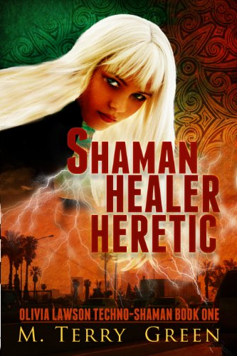 Shaman, Healer, Heretic (Book 1, Olivia Lawson Techno-Shaman) by M. Terry Green