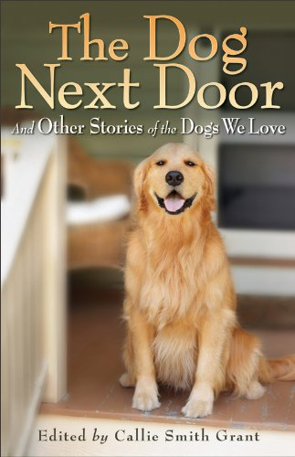 Dog Next Door, The: And Other Stories of the Dogs We Love by Callie Smith Grant
