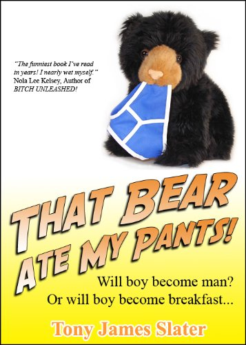 That Bear Ate My Pants! Adventures of a real Idiot Abroad by Tony James Slater