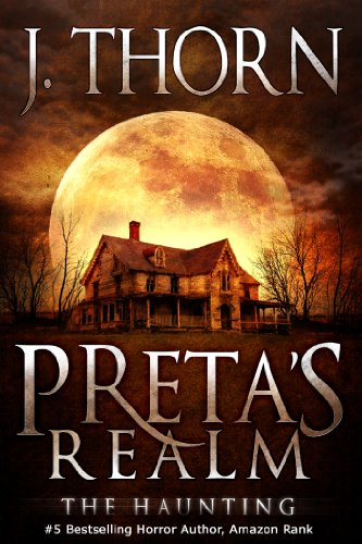 Preta's Realm: The Haunting (Book 1 of The Hidden Evil Trilogy) by J. Thorn