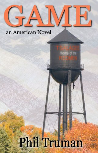 GAME: an American Novel about Small Town Football by Phil Truman