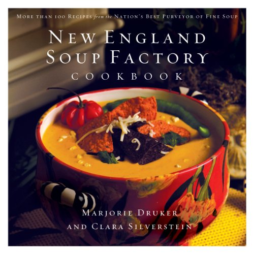 New England Soup Factory Cookbook: More Than 100 Recipes from the Nation's Best Purveyor of Fine Soup by Marjorie Druker