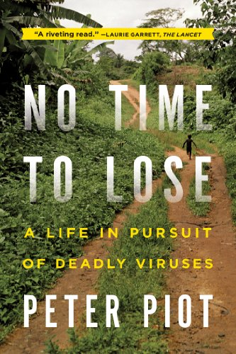 No Time to Lose: A Life in Pursuit of Deadly Viruses by Peter Piot