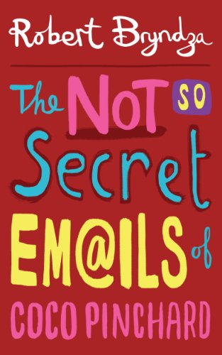 The Not So Secret Emails Of Coco Pinchard: A Funny, Feel-Good Romantic Comedy by Robert Bryndza