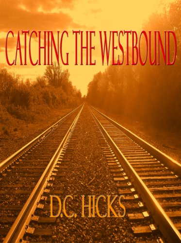 Catching the Westbound by D.C. Hicks