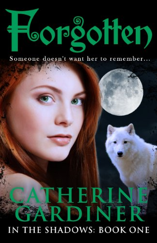 Forgotten (In The Shadows: Book One) by Catherine Gardiner
