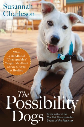 The Possibility Dogs: What I Learned from Second-Chance Rescues About Service, Hope, and Healing by Susannah Charleson