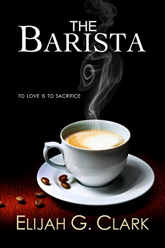 The Barista by Elijah G. Clark