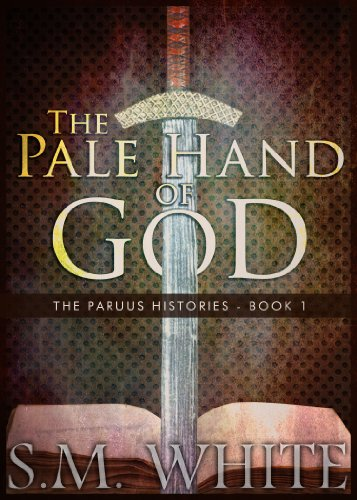 The Pale Hand of God (The Paruus Histories Book 1) by S. M. White