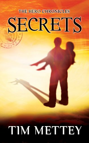 Secrets: The Hero Chronicles (Volume 1) by Tim Mettey