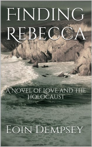 Finding Rebecca: A Novel of Love and the Holocaust by Eoin Dempsey