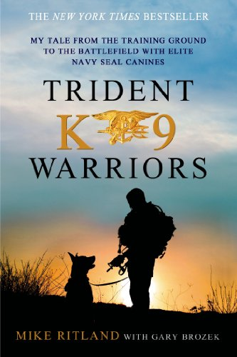 Trident K9 Warriors: My Tale from the Training Ground to the Battlefield with Elite Navy SEAL Canines by Mike Ritland