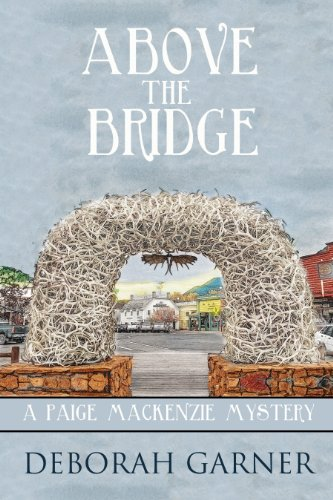 Above the Bridge: A Paige MacKenzie Mystery by Deborah Garner