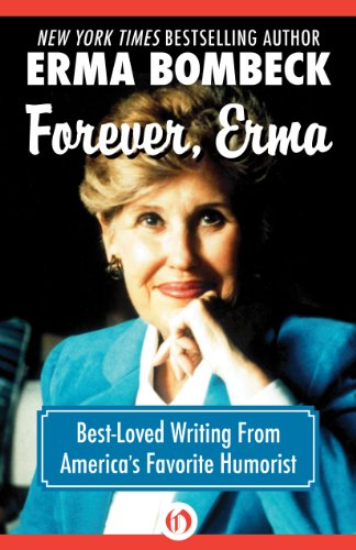 Forever, Erma: Best-Loved Writing From America's Favorite Humorist by Erma Bombeck