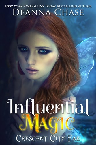Influential Magic (Crescent City Fae Book 1) by Deanna Chase