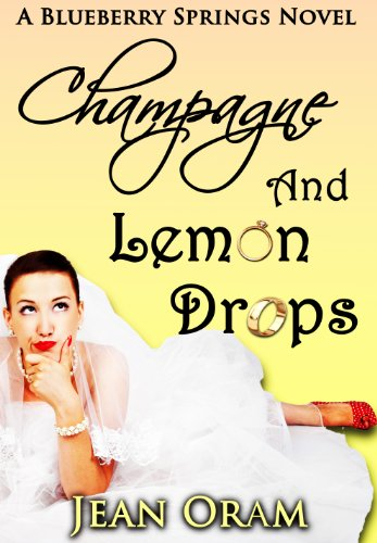Champagne and Lemon Drops: A Blueberry Springs Chick Lit Contemporary Romance by Jean Oram