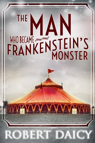 The Man Who Became Frankenstein's Monster by Robert Daicy