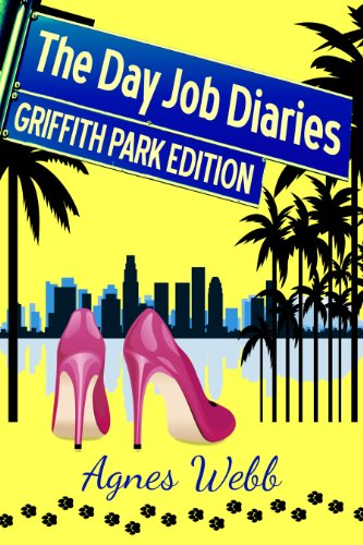 Griffith Park Edition (The Day Job Diaries) by Agnes Webb