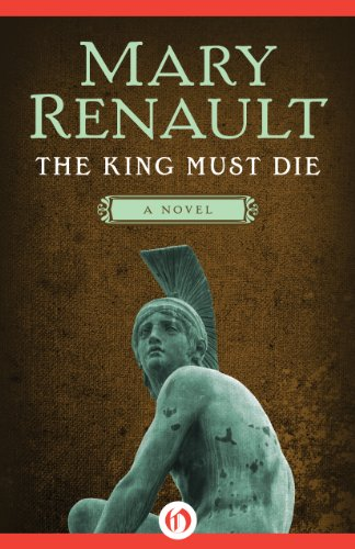 The King Must Die: A Novel by Mary Renault