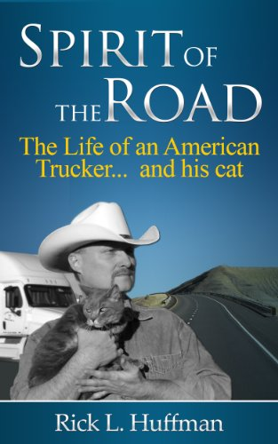 Spirit of the Road: The Life of an American Trucker...and his cat. by Rick L. Huffman