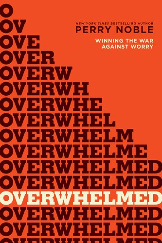 Overwhelmed: Winning the War against Worry by Perry Noble