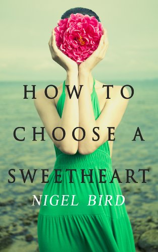 HOW TO CHOOSE A SWEETHEART by Nigel Bird