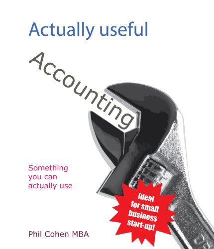 Actually Useful Accounting (Actually Useful Books Book 1) by Phil Cohen