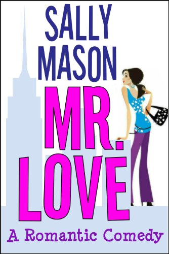 Mr. Love: A Romantic Comedy by Sally Mason