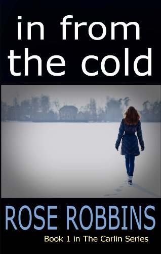 In From the Cold (The Carlin Series Book 1) by Rose Robbins