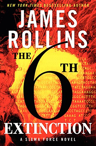 The 6th Extinction: A Sigma Force Novel (Sigma Force Novels Book 10) by James Rollins