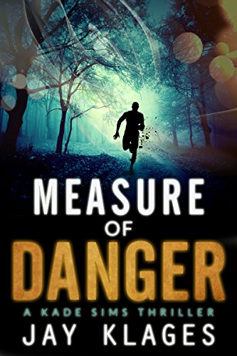 Measure of Danger: A Kade Sims Thriller by Jay Klages