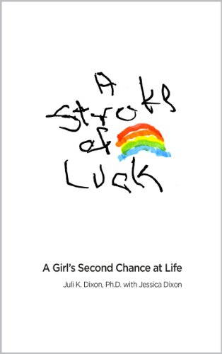 A Stroke of Luck: A Girl's Second Chance at Life by Juli K. Dixon