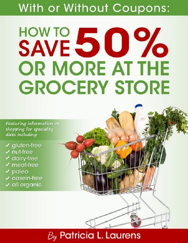 With or Without Coupons: How to Save 50% or More at the Grocery Store by Patricia Laurens