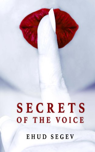 Secrets of the Voice: Read People & Influence Others Using the Voice by Ehud Segev
