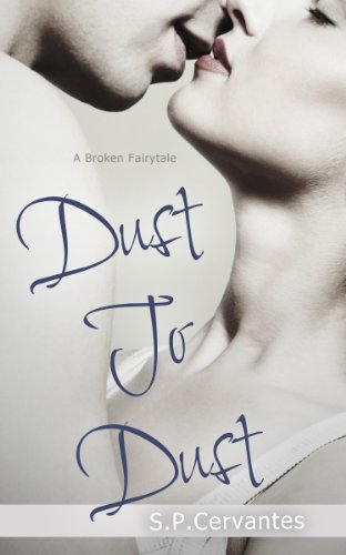 Dust to Dust: A Broken Fairy Tale by S.P. Cervantes