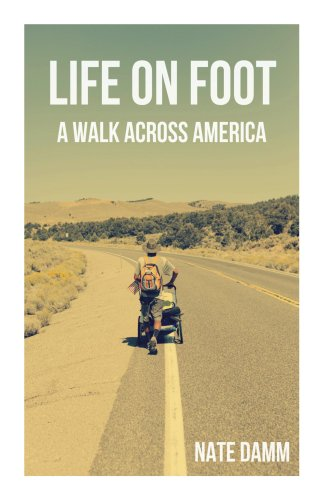 Life On Foot: A Walk Across America by Nate Damm
