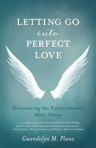 Letting Go into Perfect Love: Discovering the Extraordinary after Abuse by Gwendolyn M Plano