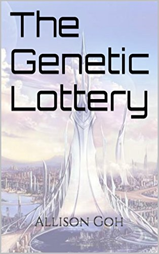The Genetic Lottery: A dystopian technothriller (EGALIA Book 1) by Allison Goh
