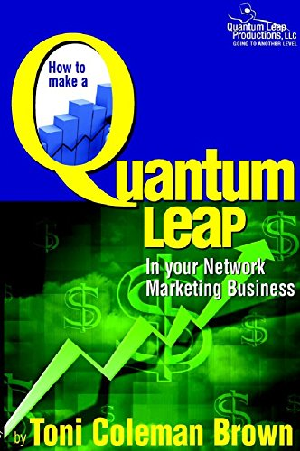 Quantum Leap: How to Make a Quantum Leap in Your Network Marketing Business: (How to Make a Quantum Leap in Your Network Marketing Business) by Toni Coleman Brown