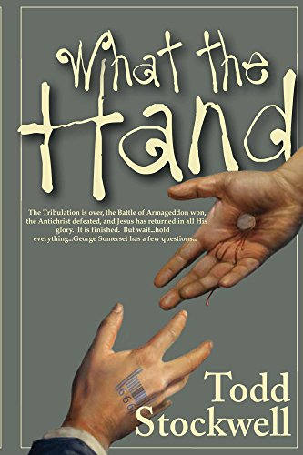 What the Hand: The First Black Comedy Based on the Book of Revelation: A Novel About the End of the World and Beyond by Todd Stockwell