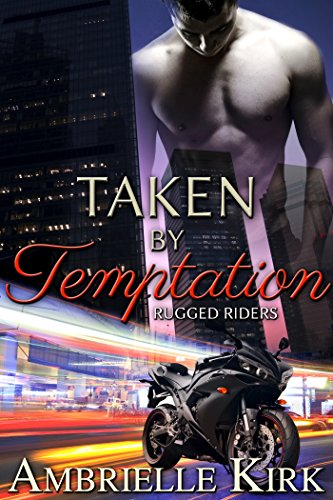 Taken by Temptation (Rugged Riders Book 2) by Ambrielle Kirk