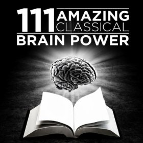 111 Amazing Classical: Brain Power by Various artists
