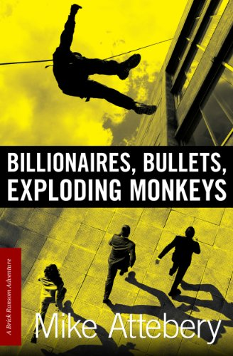 Billionaires, Bullets, Exploding Monkeys (Brick Ransom Book 1) by Mike Attebery