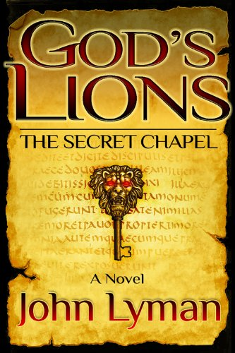 God's Lions: The Secret Chapel by John Lyman