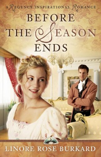 Before the Season Ends (A Regency Inspirational Romance Book 1) by Linore Rose Burkard