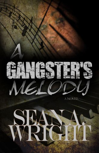 A Gangsters Melody (A Gangster's Melody Book 1) by Sean A. Wright